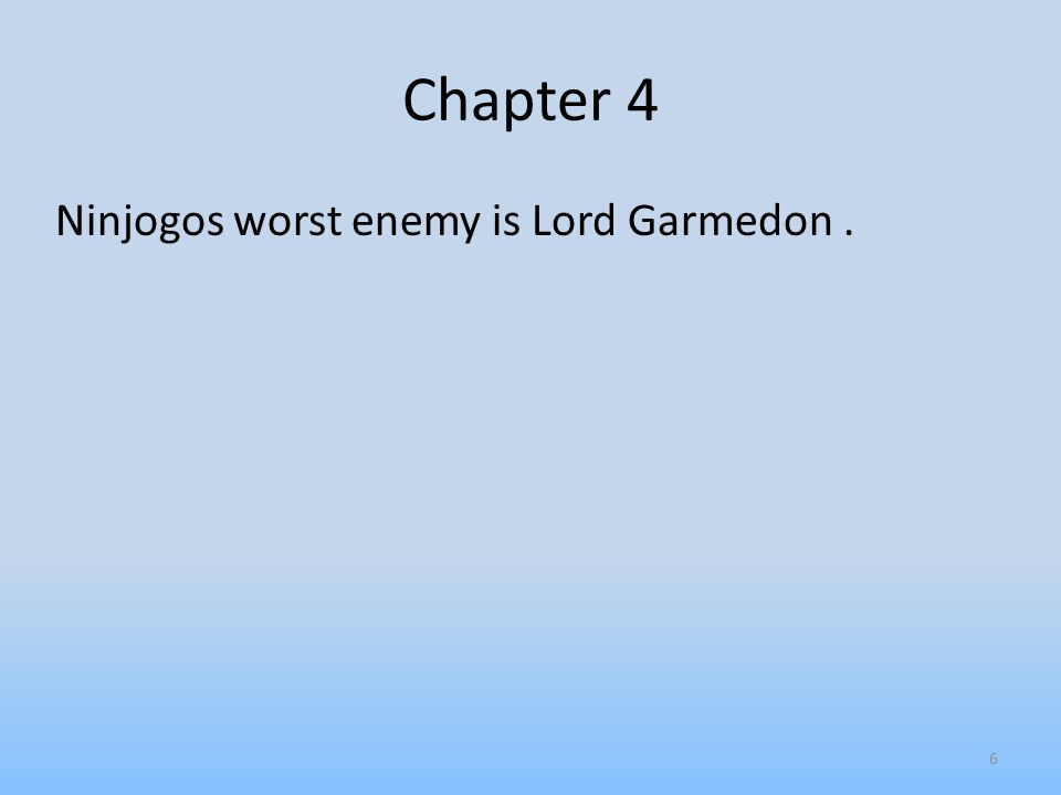 Chapter 4 Ninjogos worst enemy is Lord Garmedon. 6