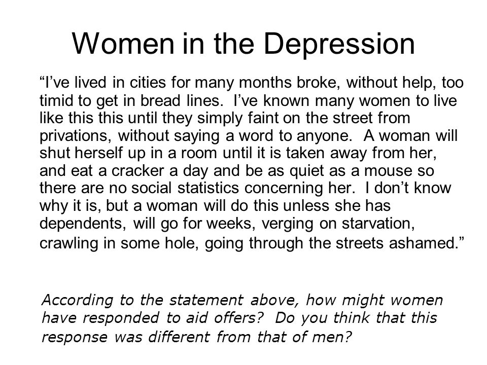 Women in the Depression I've lived in cities for many months broke, without help, too timid to get in bread lines.
