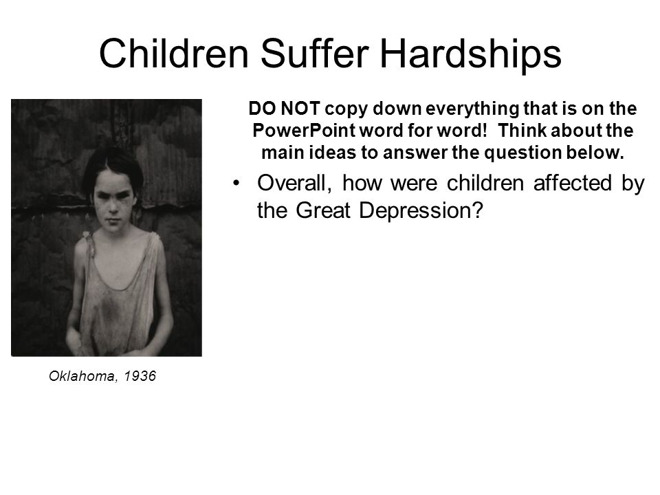 Children Suffer Hardships DO NOT copy down everything that is on the PowerPoint word for word.