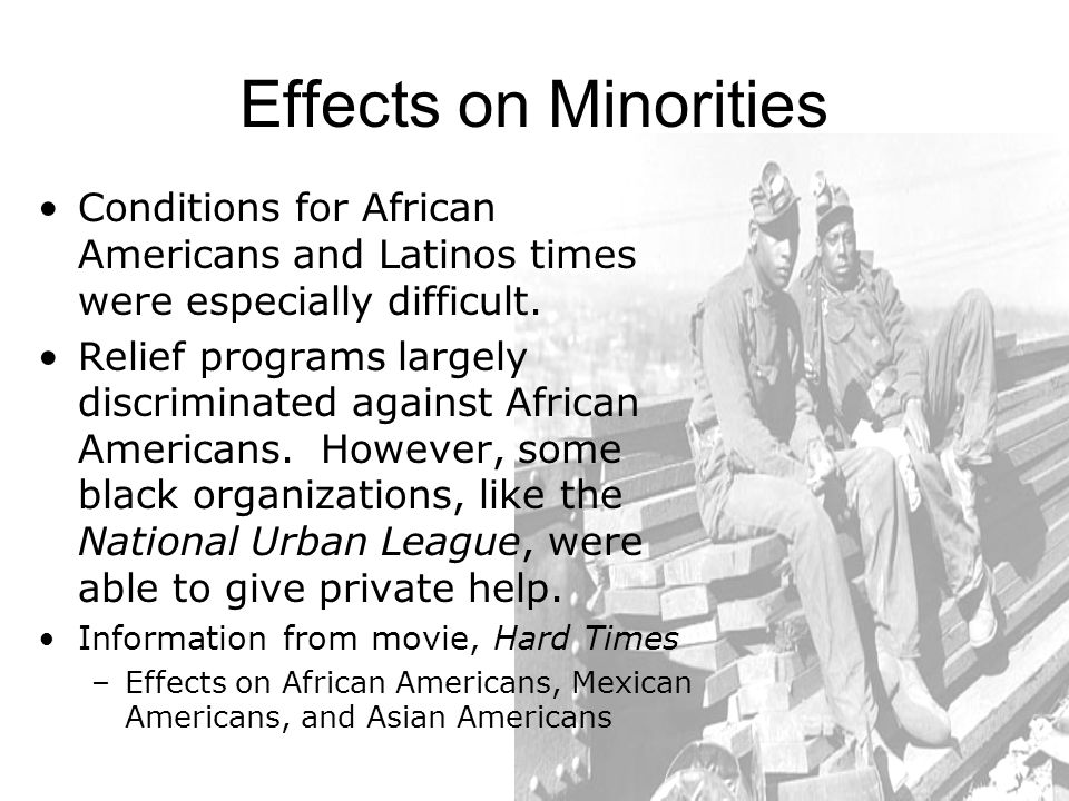 Effects on Minorities Conditions for African Americans and Latinos times were especially difficult.