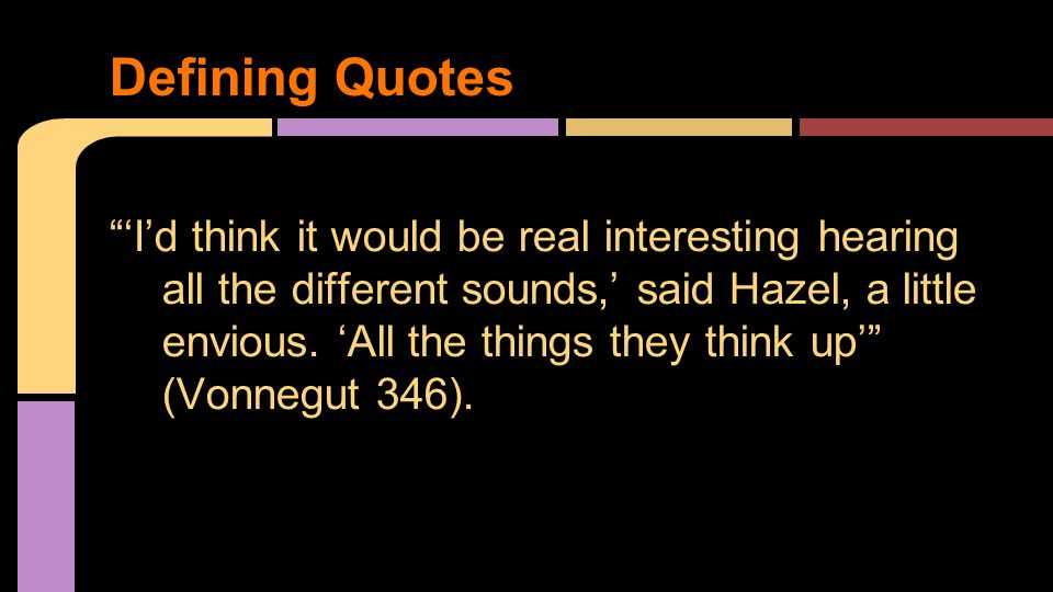 'I'd think it would be real interesting hearing all the different sounds,' said Hazel, a little envious.