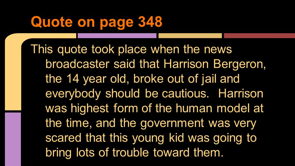 This quote took place when the news broadcaster said that Harrison Bergeron, the 14 year old, broke out of jail and everybody should be cautious.