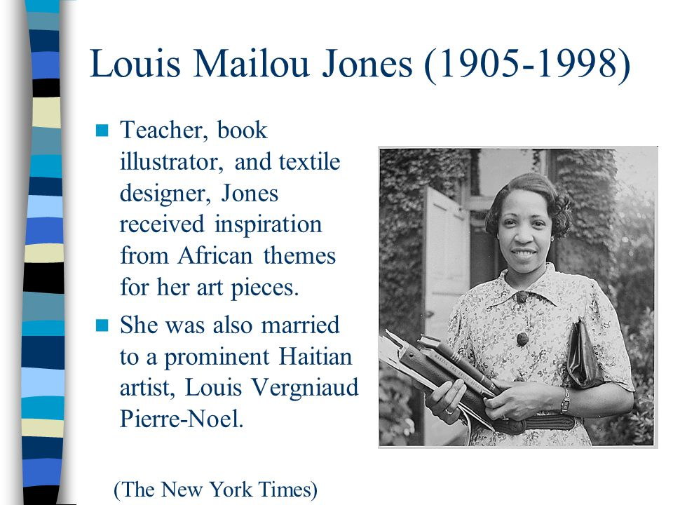Louis Mailou Jones (1905-1998) Teacher, book illustrator, and textile designer, Jones received inspiration from African themes for her art pieces.