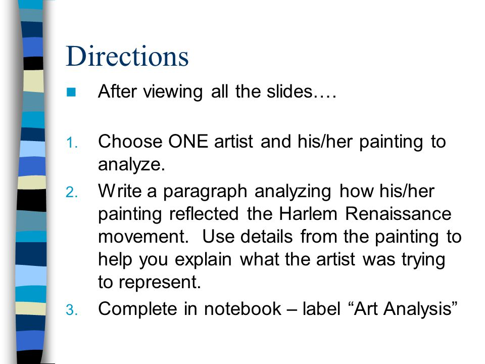 Directions After viewing all the slides…. 1. Choose ONE artist and his/her painting to analyze.
