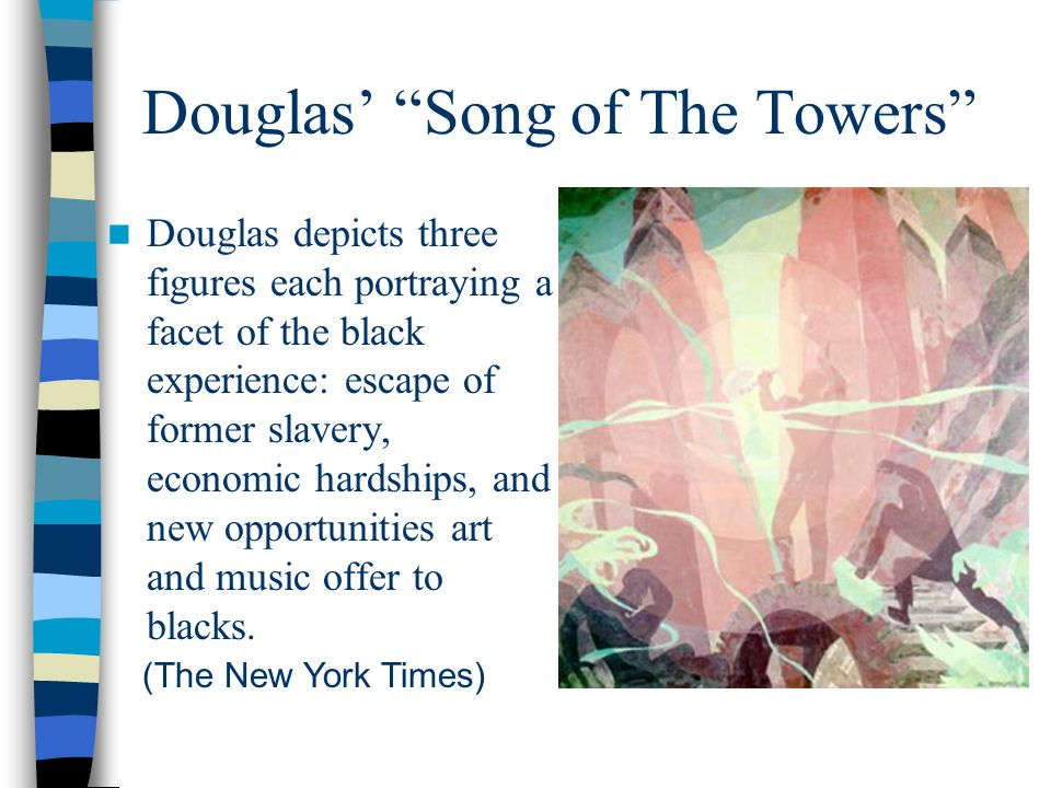 Douglas' Song of The Towers Douglas depicts three figures each portraying a facet of the black experience: escape of former slavery, economic hardships, and new opportunities art and music offer to blacks.