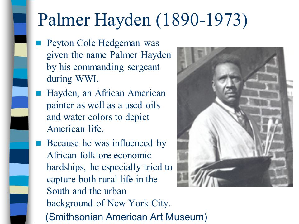 Palmer Hayden (1890-1973) Peyton Cole Hedgeman was given the name Palmer Hayden by his commanding sergeant during WWI.
