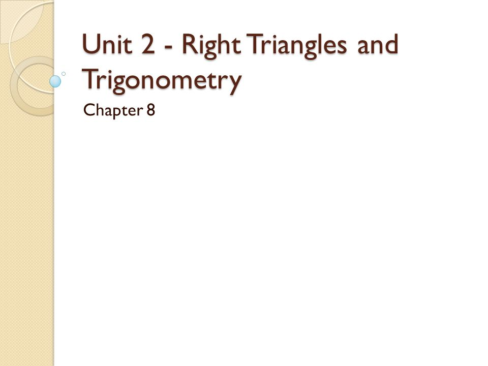 Unit 2 - Right Triangles and Trigonometry Chapter 8