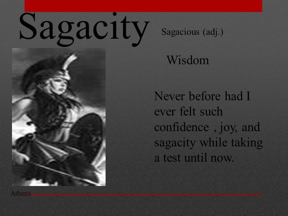 Sagacity Sagacious (adj.) Wisdom Never before had I ever felt such confidence, joy, and sagacity while taking a test until now. Athena