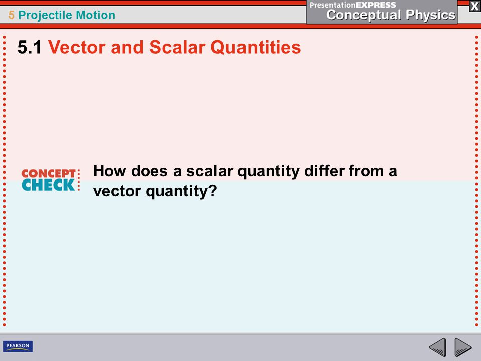 5 Projectile Motion How does a scalar quantity differ from a vector quantity? 5.1 Vector and Scalar Quantities