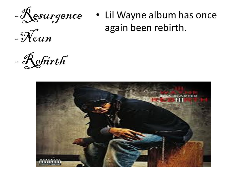 Lil Wayne album has once again been rebirth. -Resurgence -Noun - Rebirth