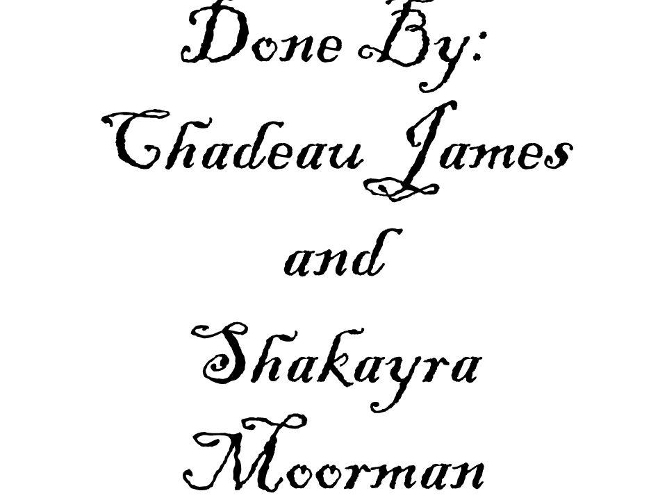Done By: Chadeau James and Shakayra Moorman