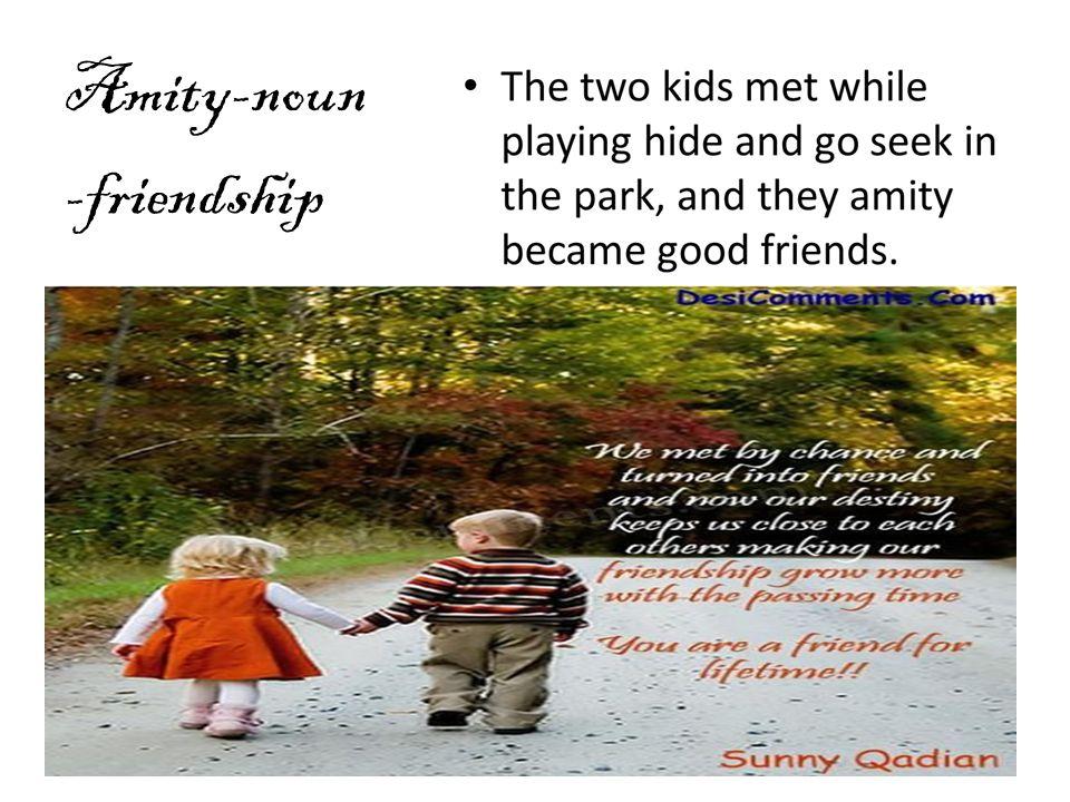 Amity-noun -friendship