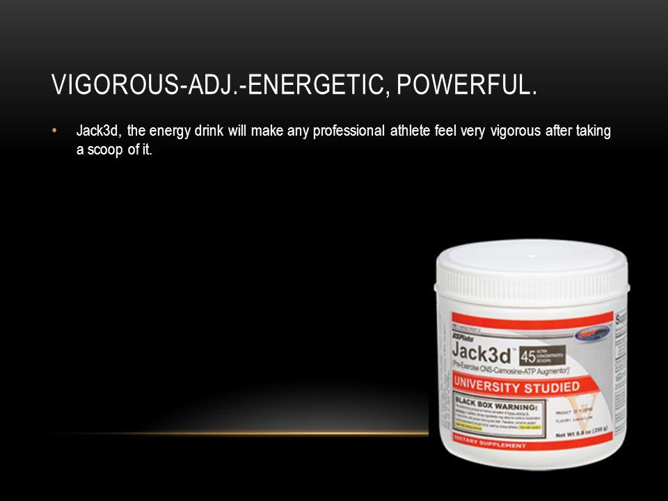 VIGOROUS-ADJ.-ENERGETIC, POWERFUL.