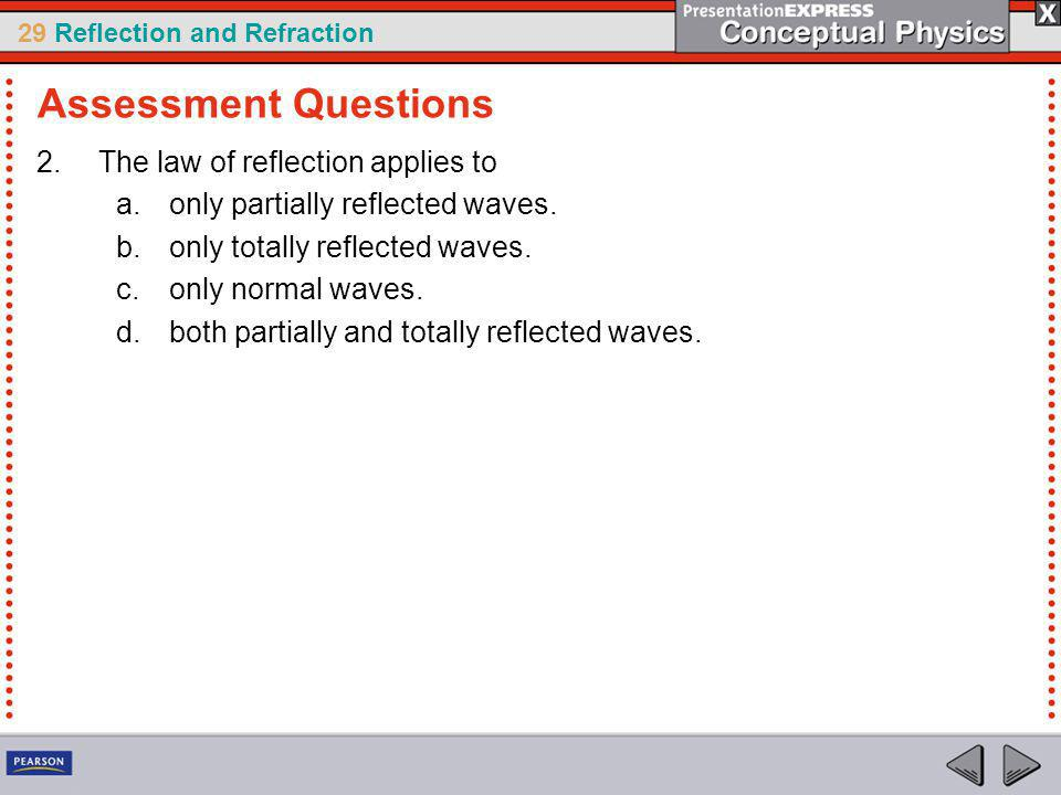 29 Reflection and Refraction 2.The law of reflection applies to a.only partially reflected waves.