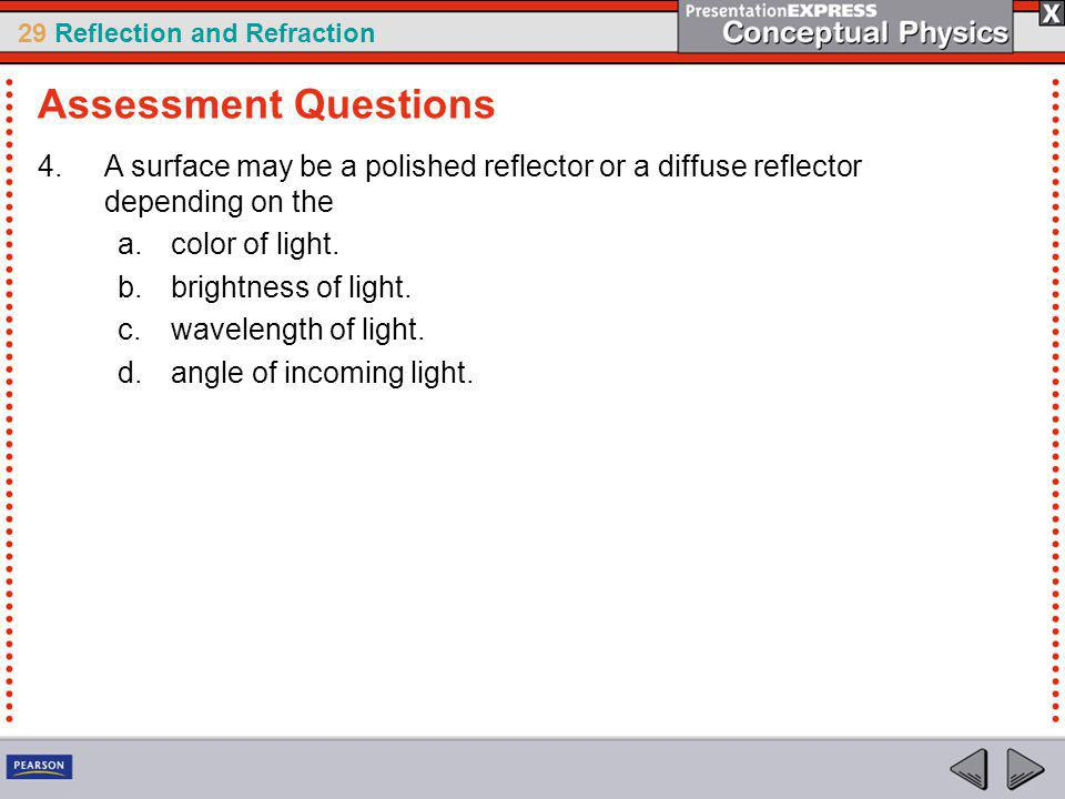 29 Reflection and Refraction 4.A surface may be a polished reflector or a diffuse reflector depending on the a.color of light.