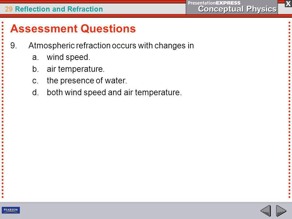 29 Reflection and Refraction 9.Atmospheric refraction occurs with changes in a.wind speed.