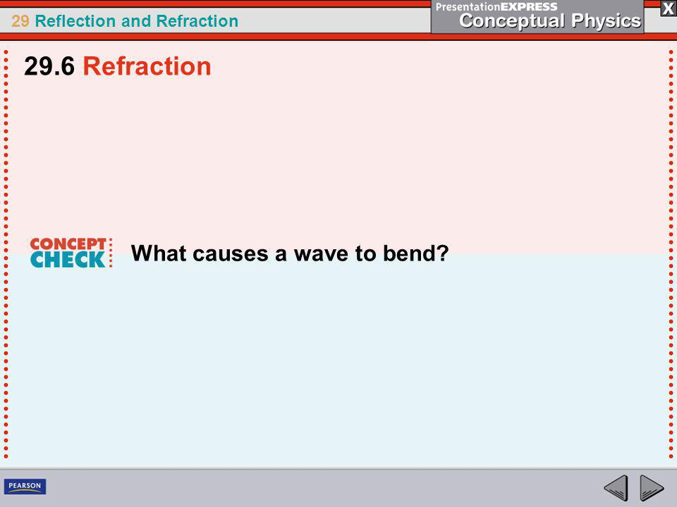 29 Reflection and Refraction What causes a wave to bend? 29.6 Refraction