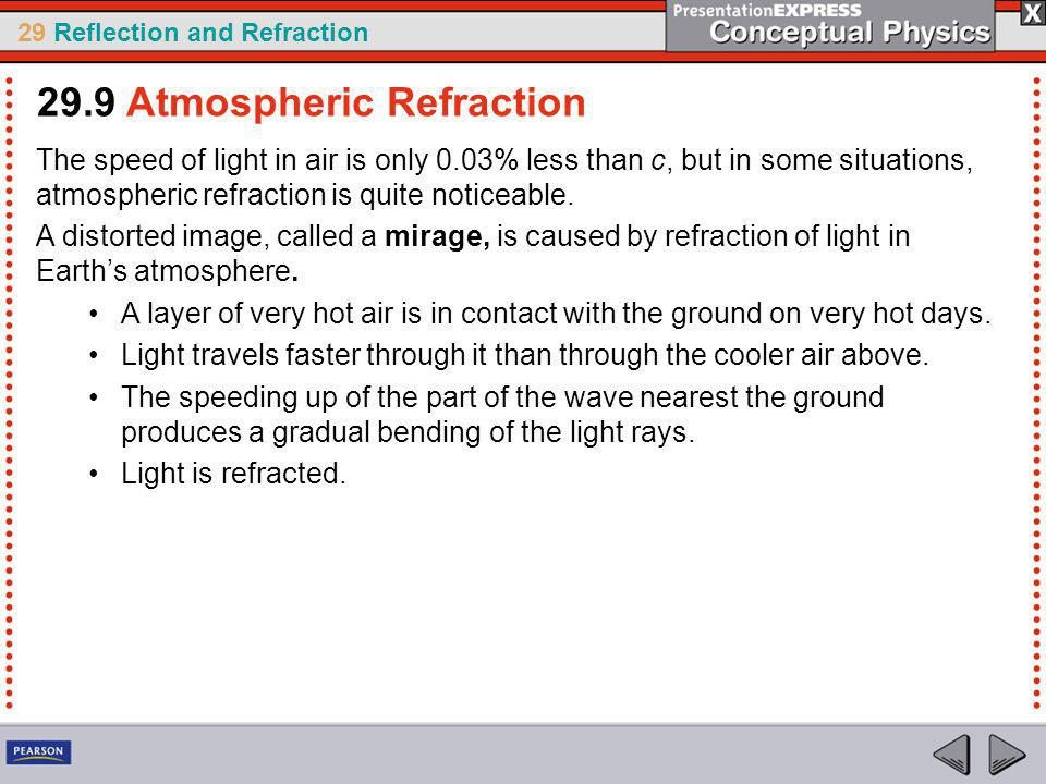 29 Reflection and Refraction The speed of light in air is only 0.03% less than c, but in some situations, atmospheric refraction is quite noticeable.
