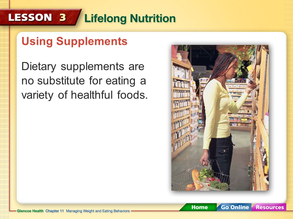 Using Supplements Dietary supplements can help people meet their nutrient needs if they cannot do it with food alone. Dietary supplements provide vari
