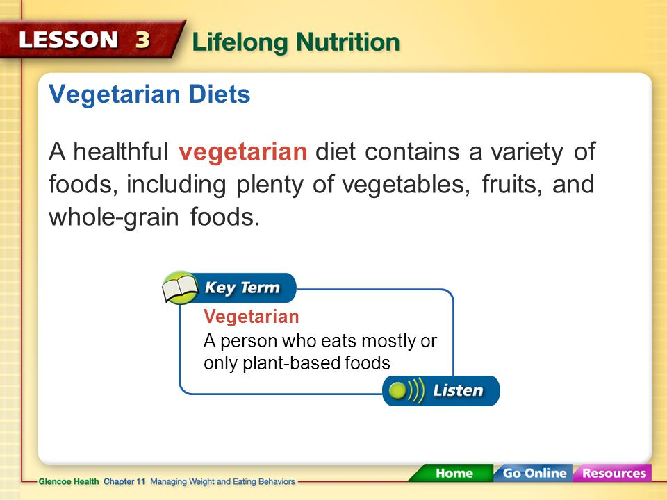 Vegetarian Diets A healthful vegetarian diet contains a variety of foods, including plenty of vegetables, fruits, and whole-grain foods.