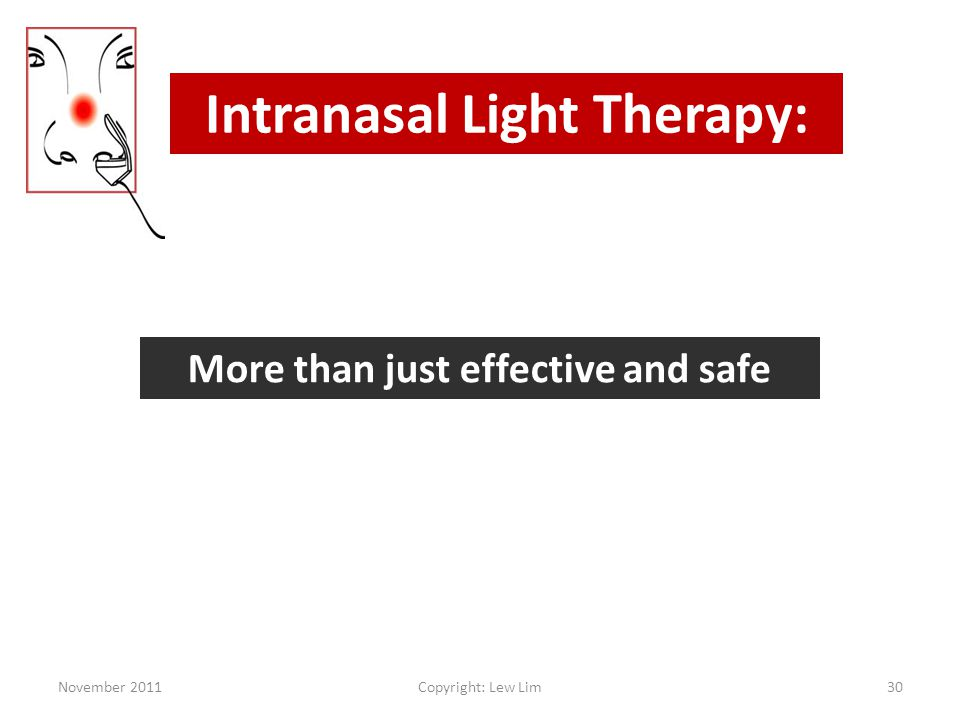 November 2011Copyright: Lew Lim30 More than just effective and safe Intranasal Light Therapy: