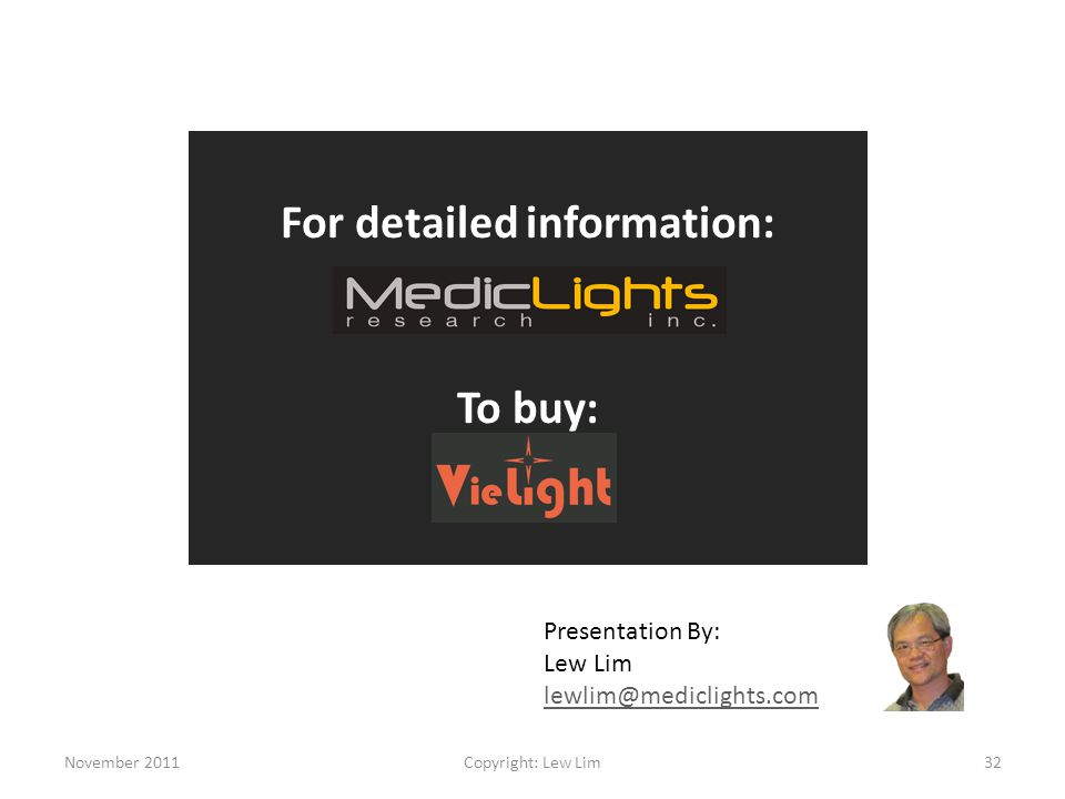 November 2011Copyright: Lew Lim32 For detailed information: To buy: Presentation By: Lew Lim lewlim@mediclights.com