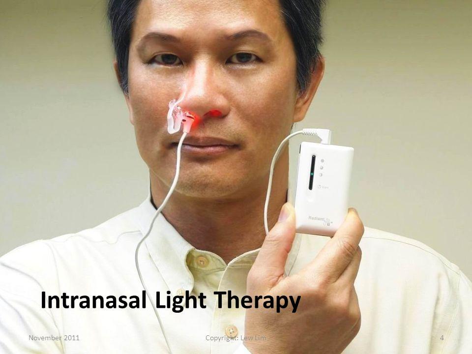 Intranasal Light Therapy November 20114Copyright: Lew Lim