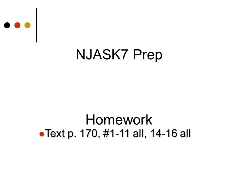 Homework NJASK7 Prep Text p. 170, #1-11 all, all Text p. 170, #1-11 all, all