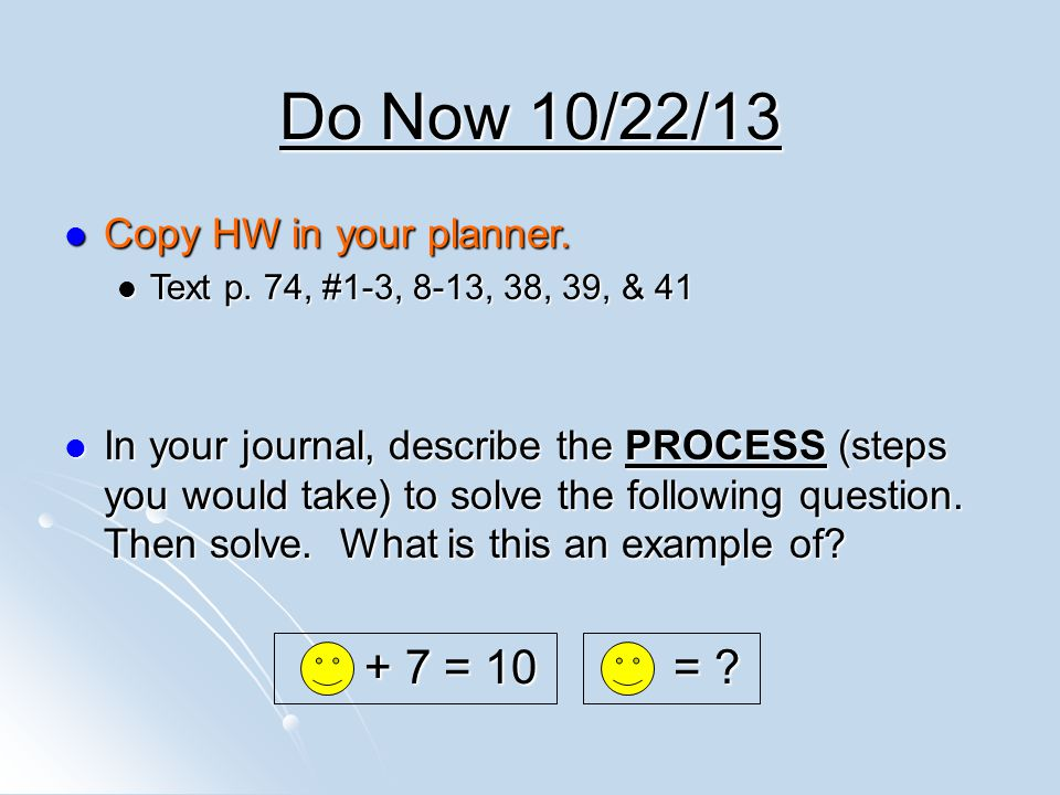 Do Now 10/22/13 Copy HW in your planner. Copy HW in your planner. Text p. 74, #1-3, 8-13, 38, 39, & 41 Text p. 74, #1-3, 8-13, 38, 39, & 41 In your jo