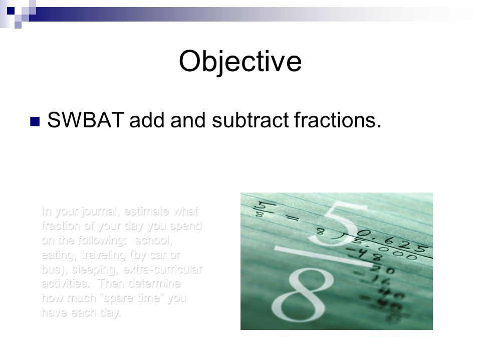 Objective SWBAT add and subtract fractions.