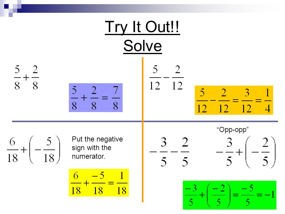 Try It Out!! Solve Opp-opp Put the negative sign with the numerator.
