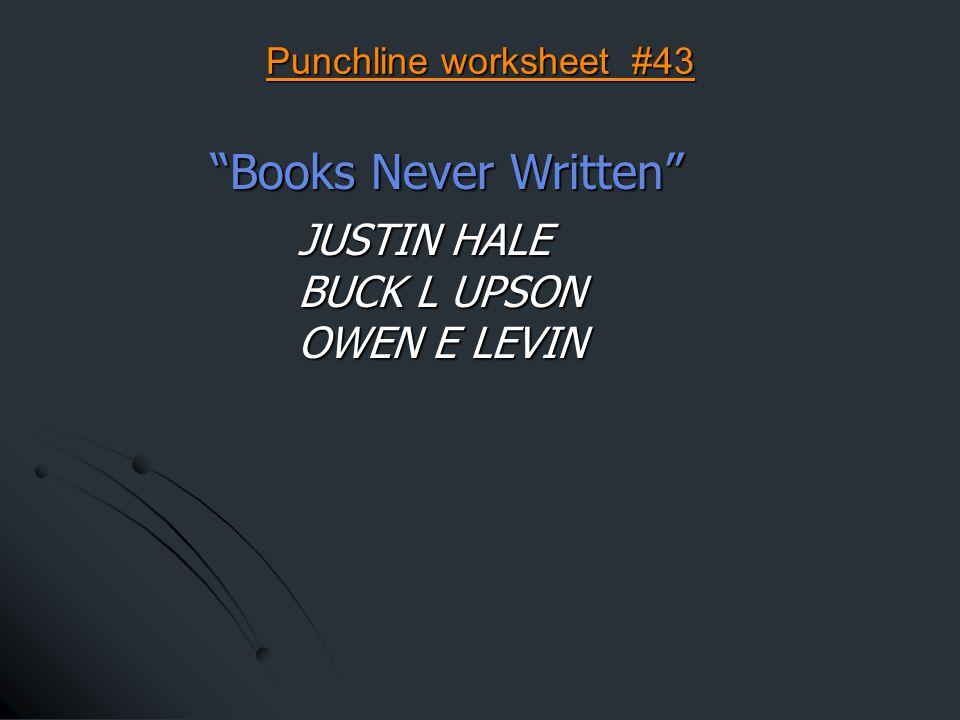 Punchline worksheet #43 Books Never Written JUSTIN HALE BUCK L UPSON OWEN E LEVIN