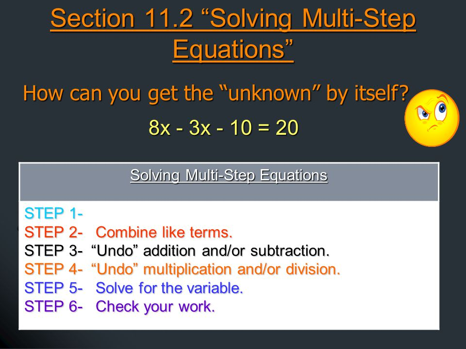 Section 11.2 Solving Multi-Step Equations How can you get the unknown by itself.