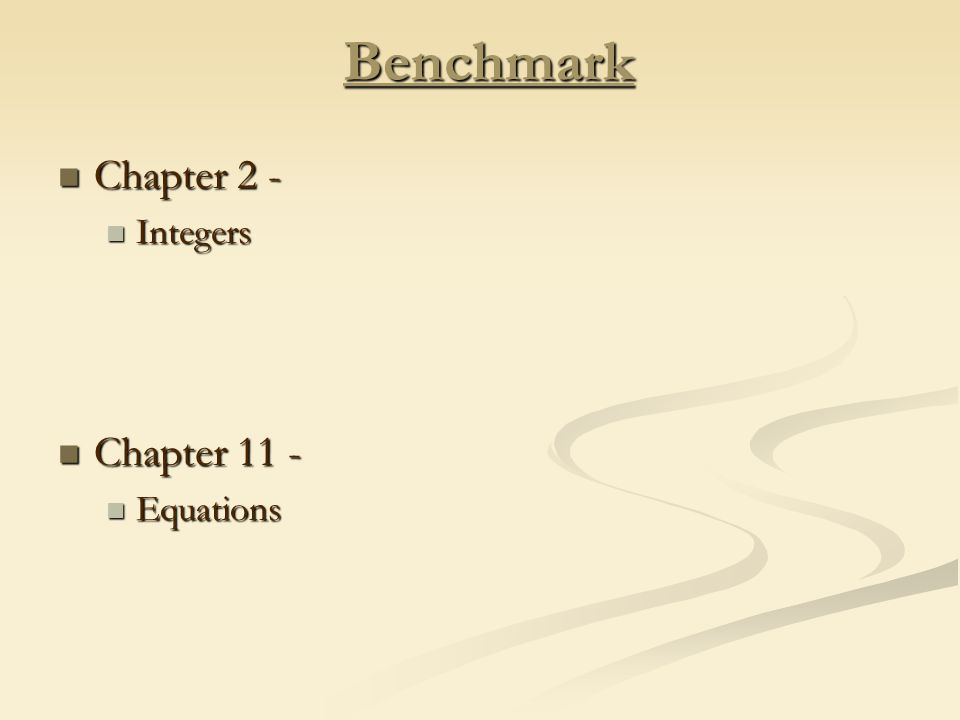 Benchmark Chapter 2 - Chapter 2 - Integers Integers Chapter 11 - Chapter 11 - Equations Equations