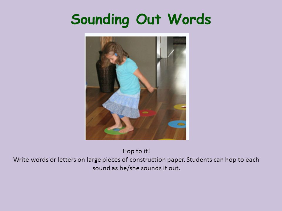 Sounding Out Words Hop to it. Write words or letters on large pieces of construction paper.