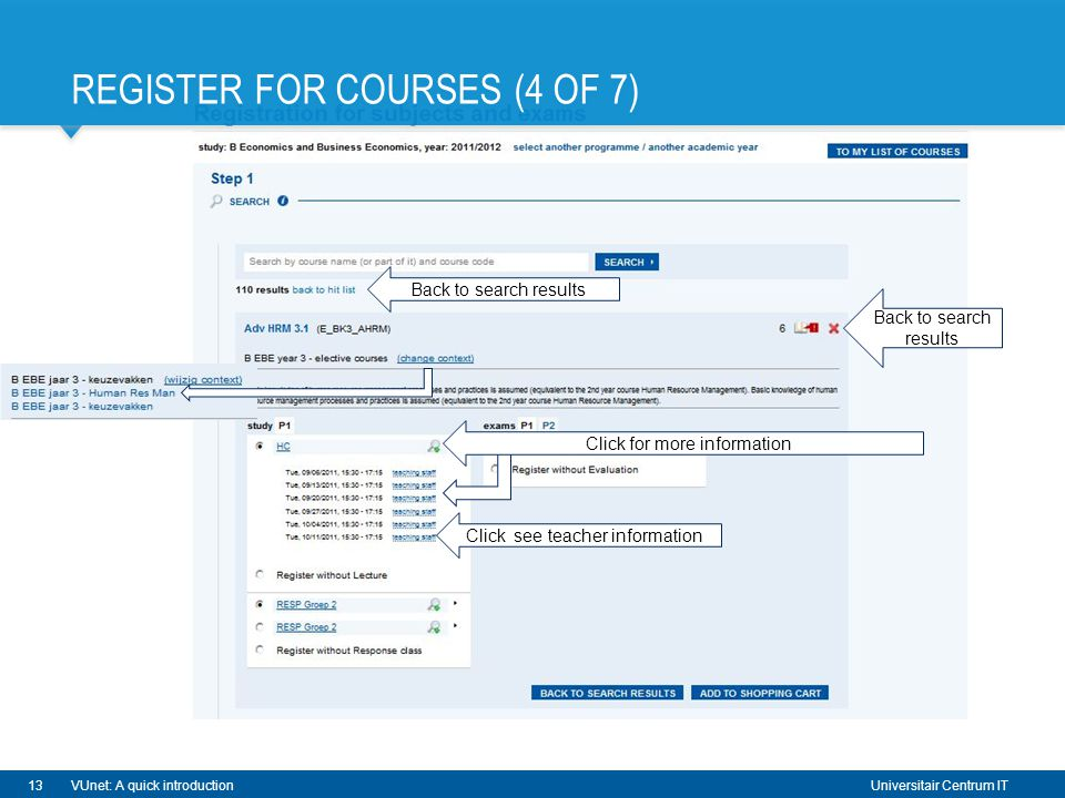 Universitair Centrum IT REGISTER FOR COURSES (4 OF 7) 13VUnet: A quick introduction Back to search results Click for more information Click see teacher information Back to search results