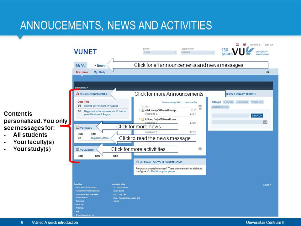 Universitair Centrum IT VUnet: A quick introduction ANNOUCEMENTS, NEWS AND ACTIVITIES 6 Click to read the news message Click for all announcements and news messages Click for more news Click for more activitities Click for more Announcements Content is personalized.