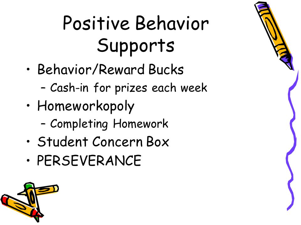 Positive Behavior Supports Behavior/Reward Bucks –Cash-in for prizes each week Homeworkopoly –Completing Homework Student Concern Box PERSEVERANCE