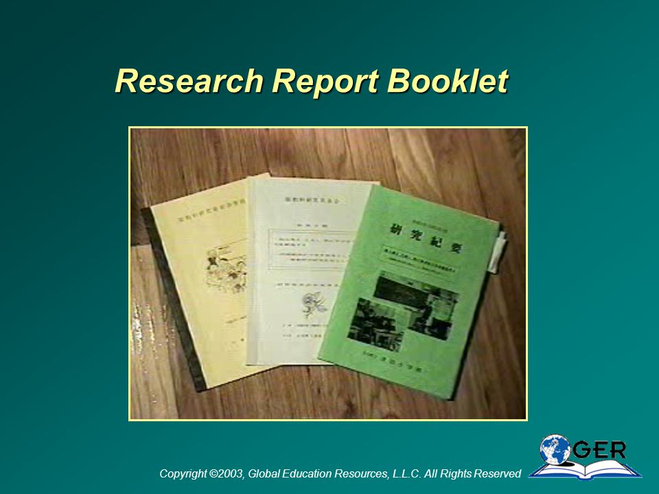 Copyright ©2003, Global Education Resources, L.L.C. All Rights Reserved Research Report Booklet