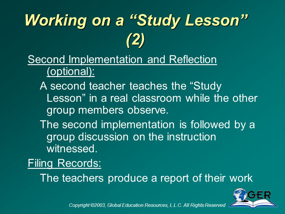 Copyright ©2003, Global Education Resources, L.L.C. All Rights Reserved A Lesson Study Cycle