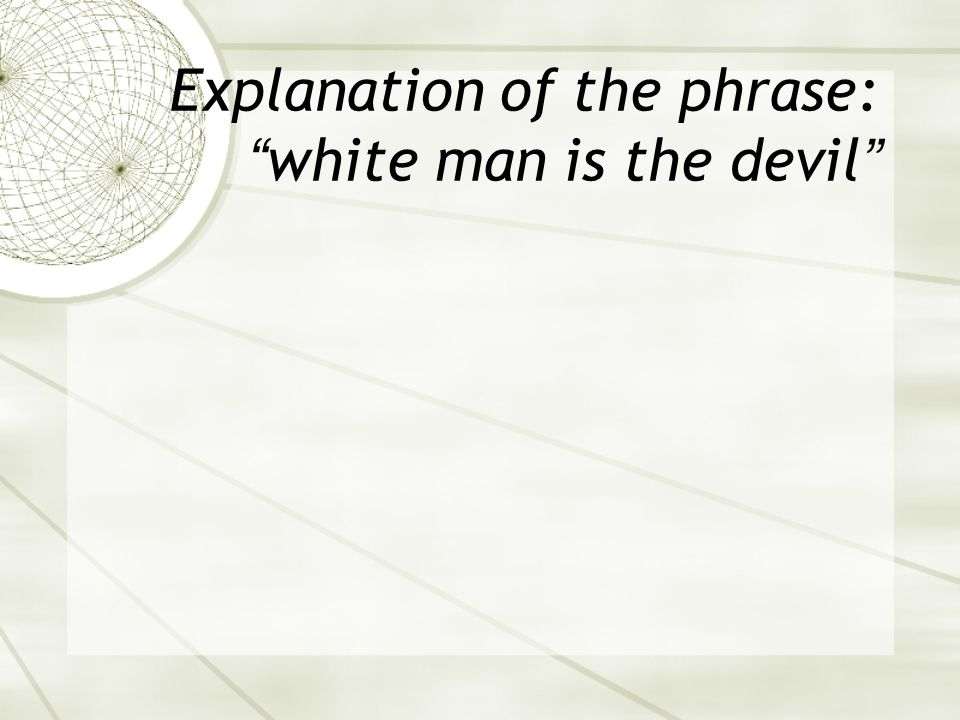 "Explanation of the phrase: ""white man is the devil"""
