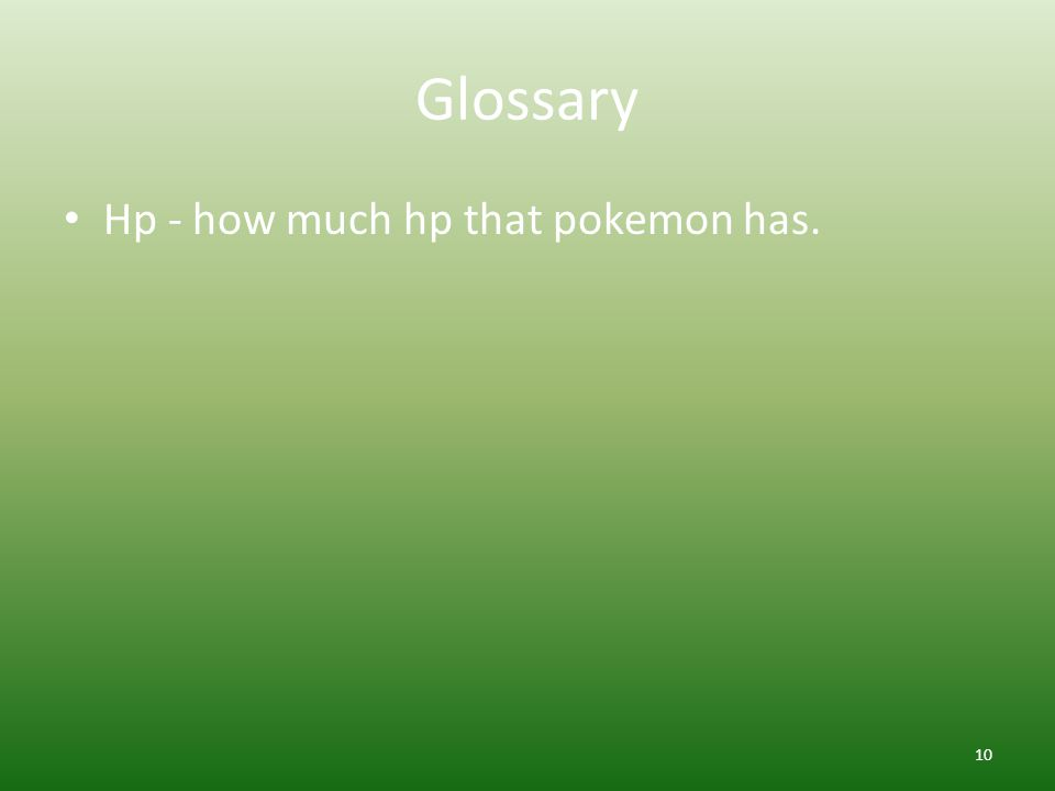 Glossary Hp - how much hp that pokemon has. 10