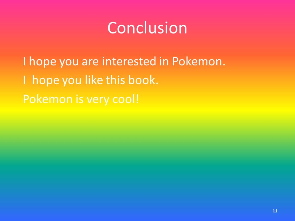Conclusion I hope you are interested in Pokemon. I hope you like this book.