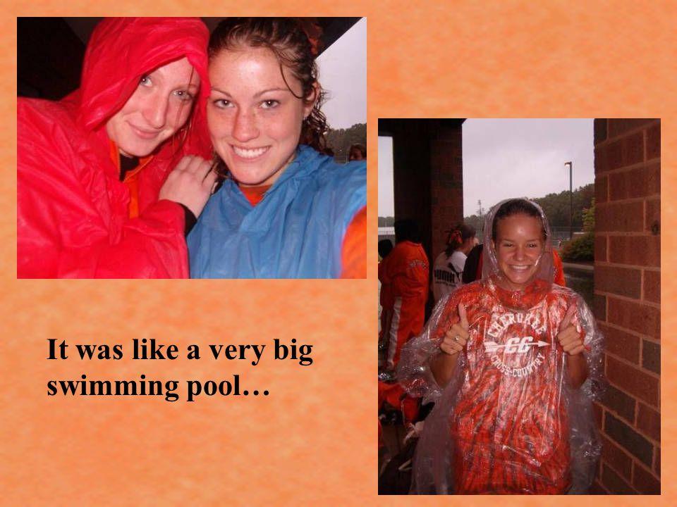 It was like a very big swimming pool…