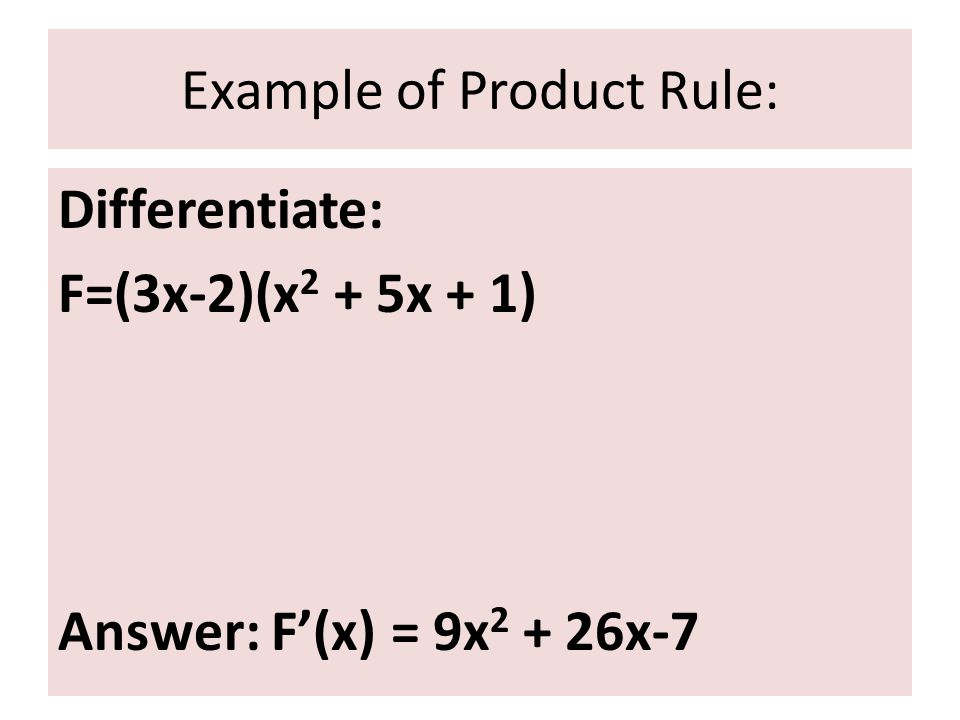 Chain Rule If y=f(u) and u=g(x): dy = dy du dx du dx