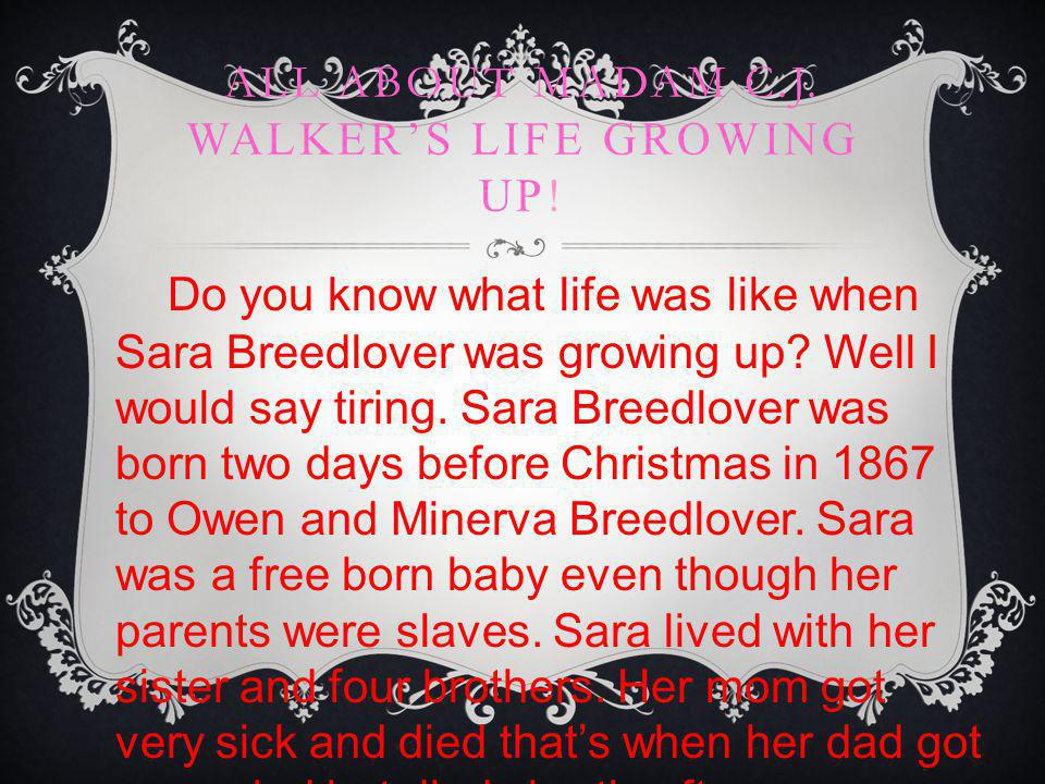GROWING UP WITH MADAM C.J.WALKER Sara married Moses McWilliams so she could have a home of her own .