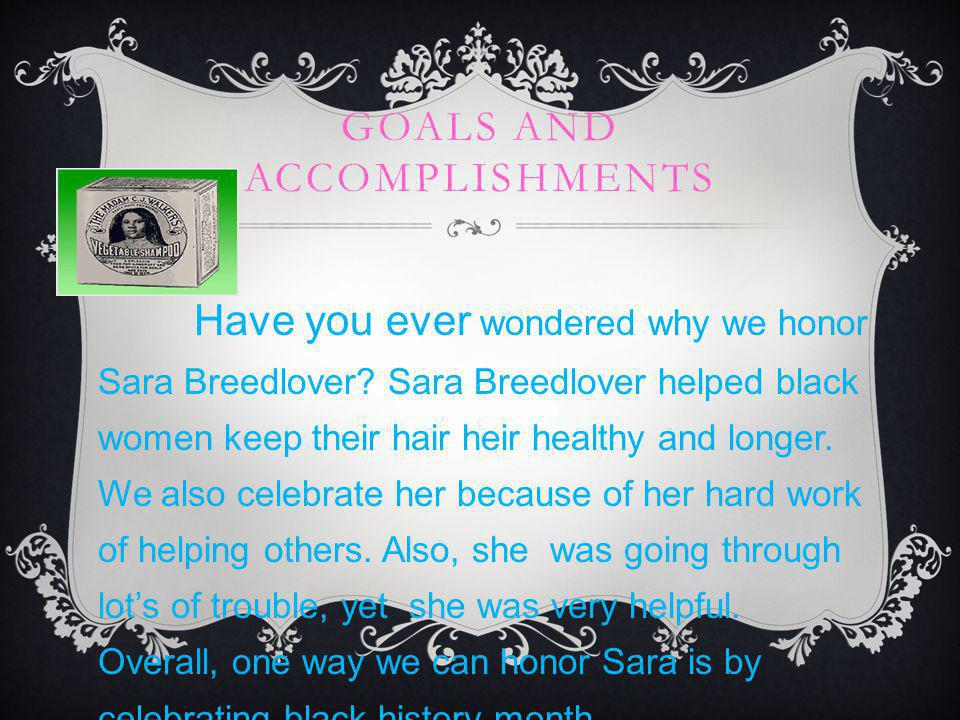 GOALS AND ACCOMPLISHMENTS Have you ever wondered why we honor Sara Breedlover.