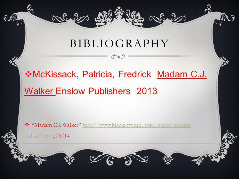 BIBLIOGRAPHY  McKissack, Patricia, Fredrick Madam C.J.