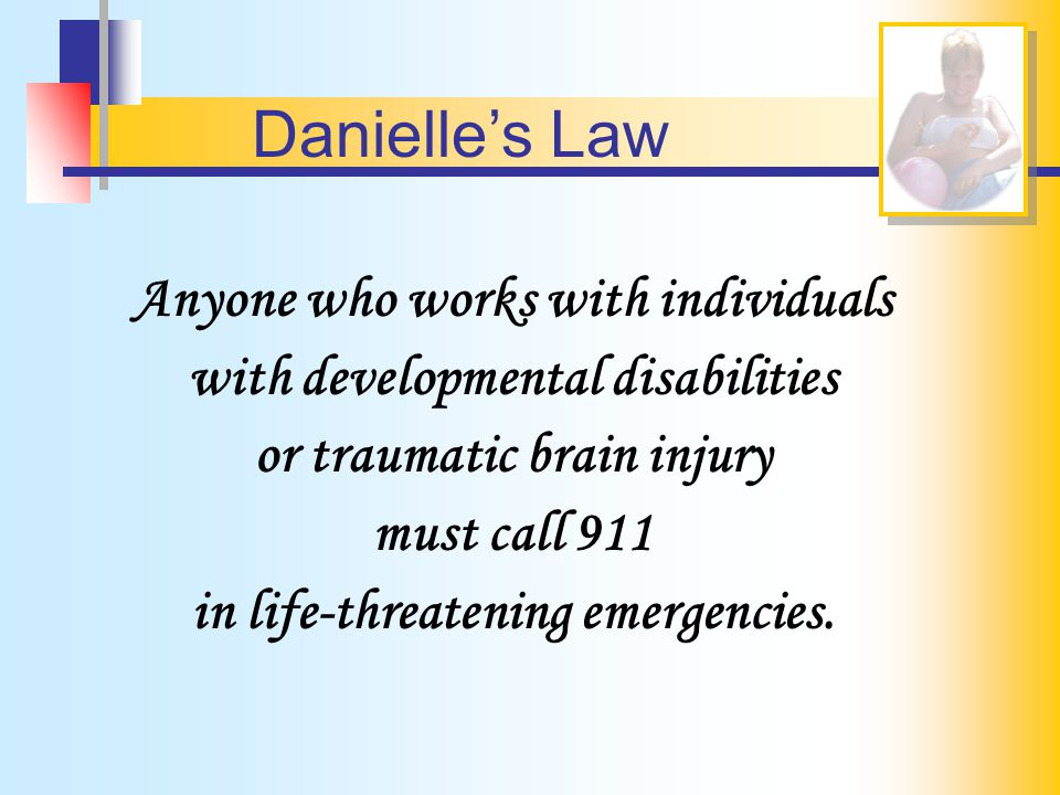 Danielle's Law Penalties Health Care Professionals may lose their licenses Staff may lose their jobs or pay a large monetary fine if they fail to call 911