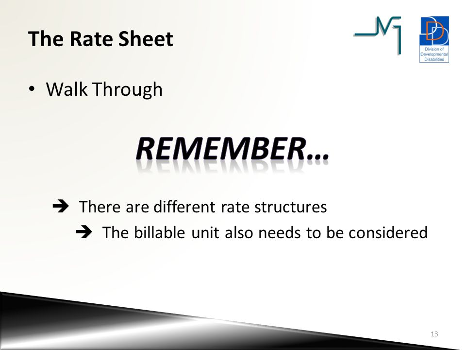 The Rate Sheet Walk Through  There are different rate structures  The billable unit also needs to be considered 13